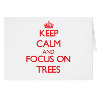 Keep Calm and focus on Trees Greeting Cards