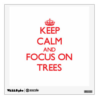 Keep Calm and focus on Trees Room Decals