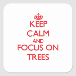Keep Calm and focus on Trees Square Sticker