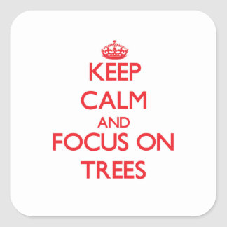 Keep Calm and focus on Trees Square Stickers