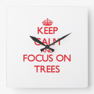 Keep Calm and focus on Trees Square Wall Clocks