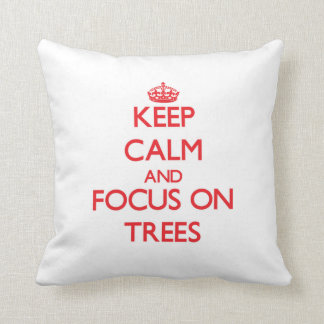 Keep Calm and focus on Trees Throw Pillow