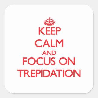 Keep Calm and focus on Trepidation Square Sticker