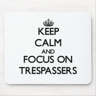 Keep Calm and focus on Trespassers Mouse Pad