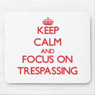 Keep Calm and focus on Trespassing Mouse Pad
