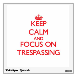 Keep Calm and focus on Trespassing Wall Graphics