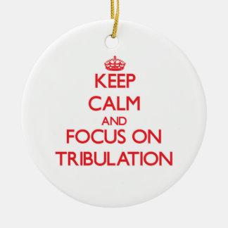 Keep Calm and focus on Tribulation Christmas Ornament