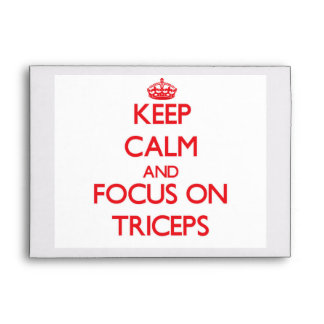 Keep Calm and focus on Triceps Envelopes