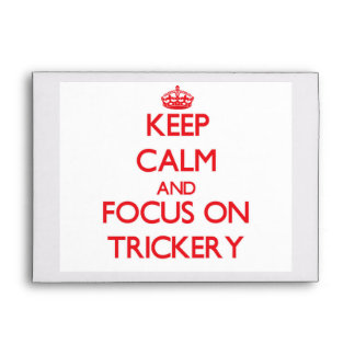 Keep Calm and focus on Trickery Envelope