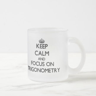 Keep Calm and focus on Trigonometry Mugs