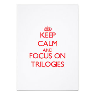 Keep Calm and focus on Trilogies 5x7 Paper Invitation Card