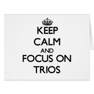 Keep Calm and focus on Trios Large Greeting Card