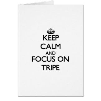 Keep Calm and focus on Tripe Greeting Card