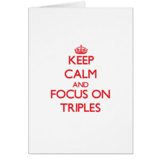 Keep Calm and focus on Triples Greeting Card