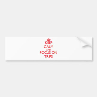 Keep Calm and focus on Trips Bumper Sticker