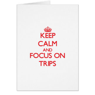 Keep Calm and focus on Trips Card