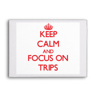 Keep Calm and focus on Trips Envelopes