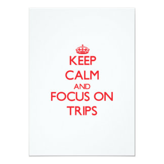 Keep Calm and focus on Trips 5x7 Paper Invitation Card