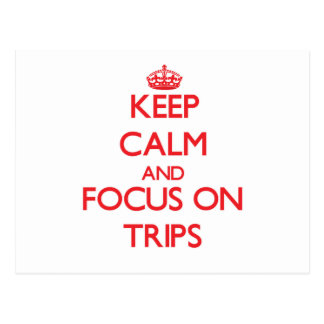 Keep Calm and focus on Trips Postcards