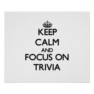 Keep Calm and focus on Trivia Poster