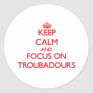 Keep Calm and focus on Troubadours Sticker