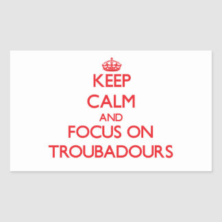 Keep Calm and focus on Troubadours Rectangular Stickers