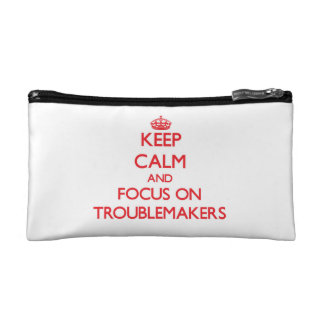 Keep Calm and focus on Troublemakers Makeup Bag