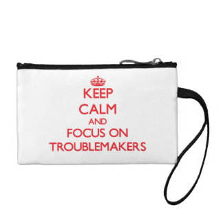 Keep Calm and focus on Troublemakers Change Purse