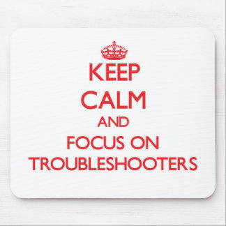 Keep Calm and focus on Troubleshooters Mouse Pad