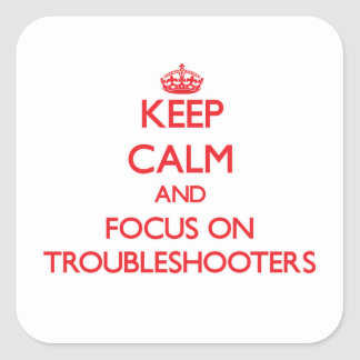 Keep Calm and focus on Troubleshooters Square Sticker
