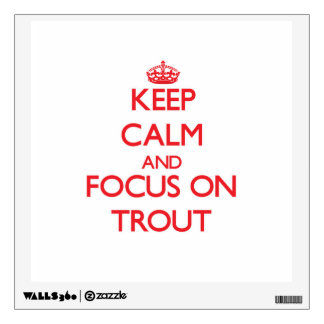 Keep Calm and focus on Trout Wall Stickers