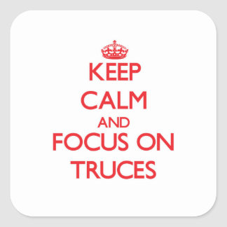 Keep Calm and focus on Truces Square Sticker
