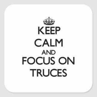 Keep Calm and focus on Truces Square Stickers