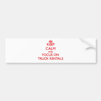 Keep Calm and focus on Truck Rentals Bumper Sticker