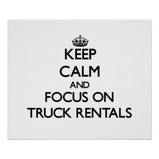 Keep Calm and focus on Truck Rentals Poster
