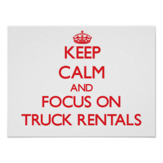 Keep Calm and focus on Truck Rentals Print