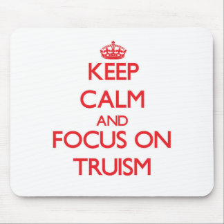 Keep Calm and focus on Truism Mouse Pads