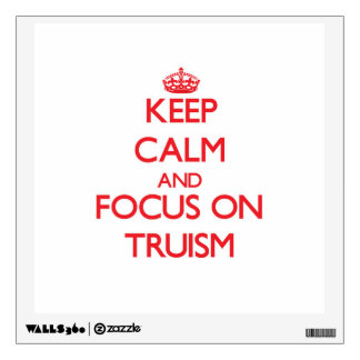 Keep Calm and focus on Truism Room Sticker