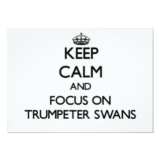 Keep calm and focus on Trumpeter Swans 5x7 Paper Invitation Card