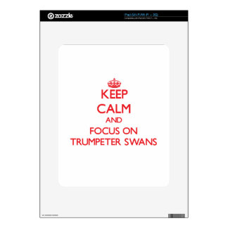 Keep calm and focus on Trumpeter Swans Decal For The iPad