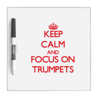 Keep Calm and focus on Trumpets Dry-Erase Board