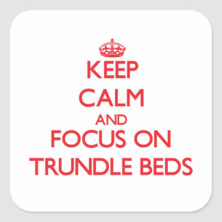 Keep Calm and focus on Trundle Beds Square Sticker