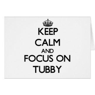 Keep Calm and focus on Tubby Cards