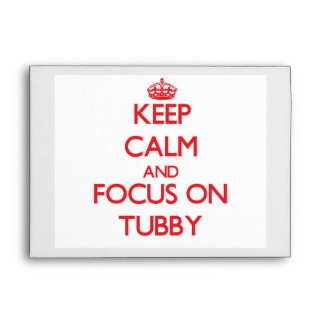 Keep Calm and focus on Tubby Envelope