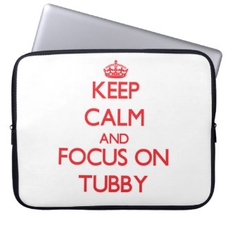 Keep Calm and focus on Tubby Laptop Computer Sleeve