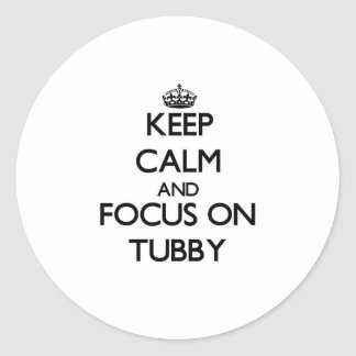 Keep Calm and focus on Tubby Classic Round Sticker