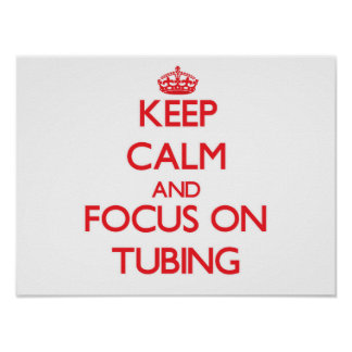 Keep Calm and focus on Tubing Poster