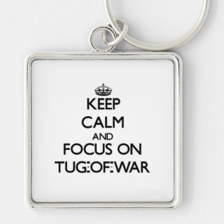 Keep Calm and focus on Tug-Of-War Key Chains