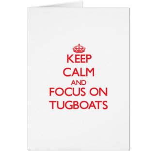 Keep Calm and focus on Tugboats Card