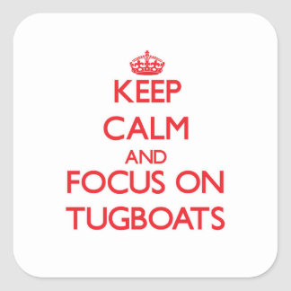 Keep Calm and focus on Tugboats Square Sticker